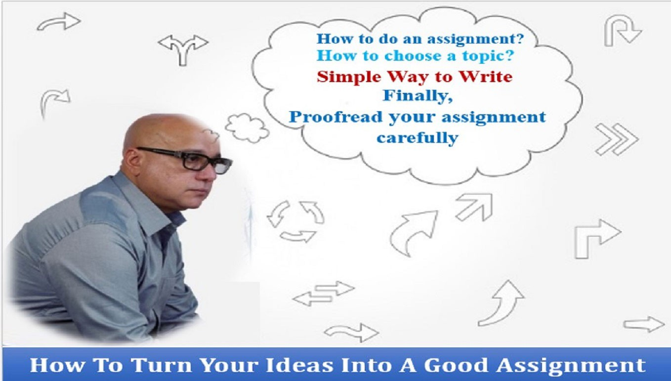 How To Turn Your Ideas Into A Good Assignment